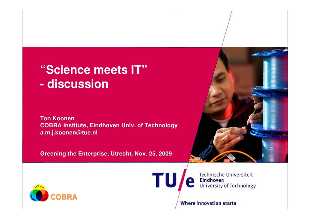 """Science meets IT"" - discussion  Ton Koonen COBRA Institute, Eindhoven Univ. of Technology a.m.j.koonen@tue.nl   Greening ..."