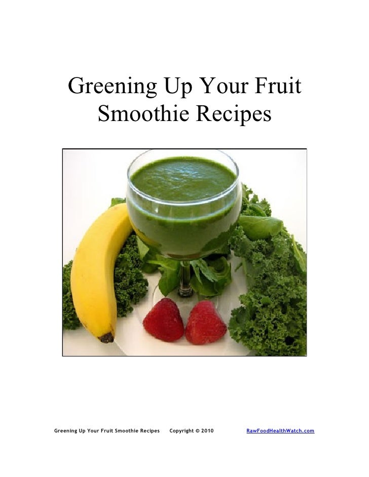 Greening Up Your Fruit       Smoothie Recipes     Greening Up Your Fruit Smoothie Recipes   Copyright © 2010   RawFoodHeal...