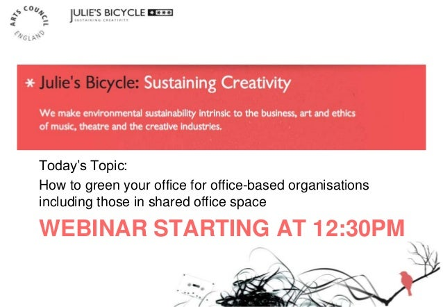 WEBINAR STARTING AT 12:30PM Today's Topic: How to green your office for office-based organisations including those in shar...