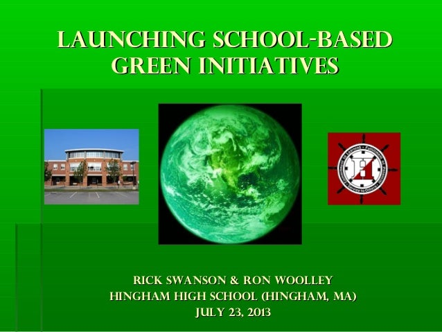 Launching school-basedLaunching school-based green initiativesgreen initiatives Rick Swanson & RON WOOLLEYRick Swanson & R...