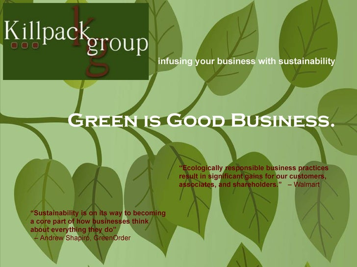 "Green is Good Business. "" Sustainability is on its way to becoming a core part of how businesses think about everything th..."