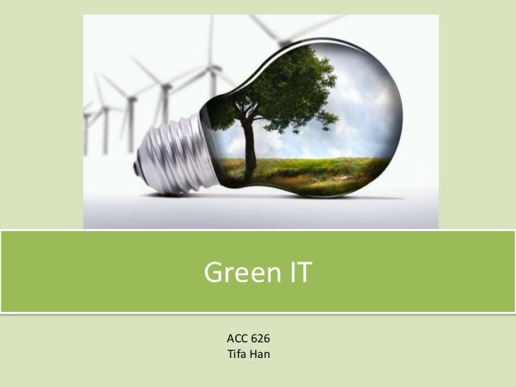 Green IT<br />ACC 626<br />Tifa Han<br />