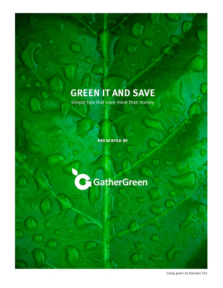 GREEN IT AND SAVEsimple tips that save more than money           presented by         GatherGreen                         ...