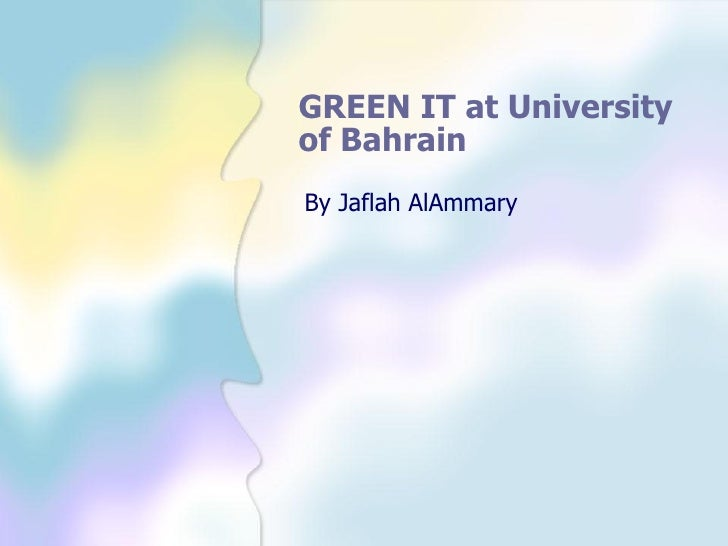 GREEN IT at Universityof BahrainBy Jaflah AlAmmary