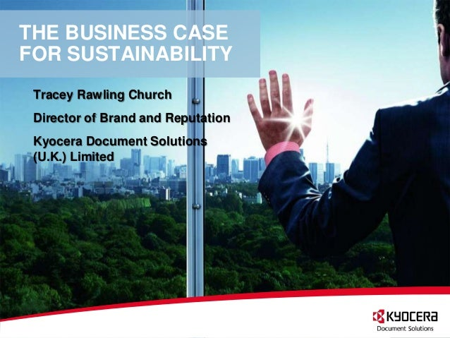 THE BUSINESS CASEFOR SUSTAINABILITY Tracey Rawling Church Director of Brand and Reputation Kyocera Document Solutions (U.K...