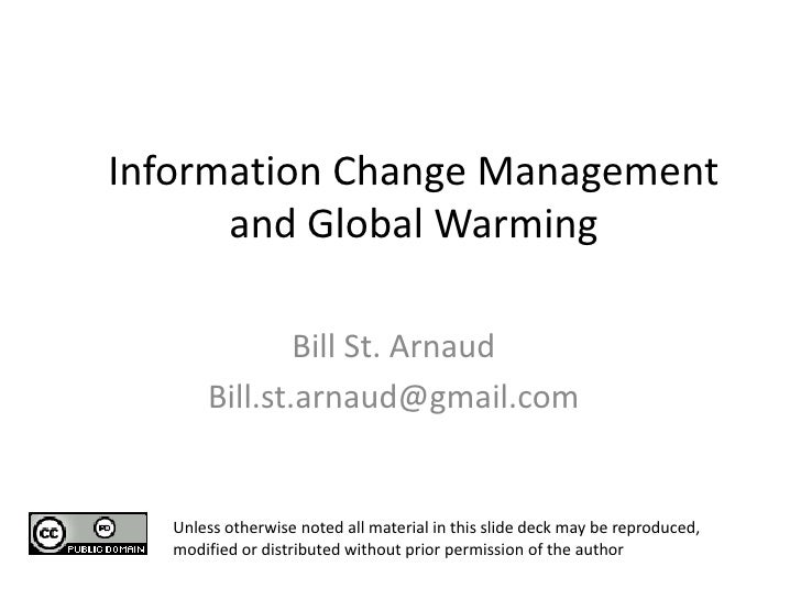 Information Change Management and Global Warming <br />Bill St. Arnaud<br />Bill.st.arnaud@gmail.com<br />Unless otherwise...