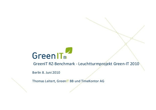 GreenIT RZ‐Benchmark ‐ Leuchtturmprojekt Green‐IT 2010  Berlin 8. Juni 2010 Thomas Leitert, GreenIT BB und TimeKontor AG