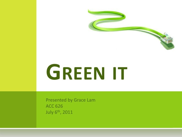 Green it<br />Presented by Grace Lam<br />ACC 626<br />July 6th, 2011<br />