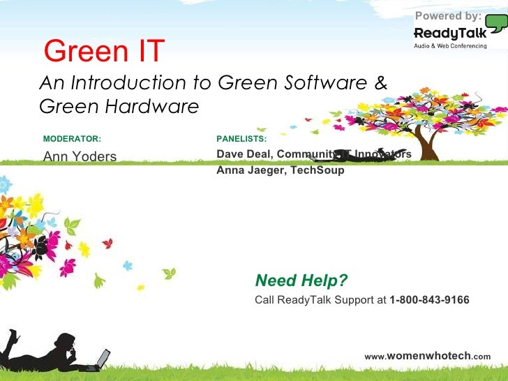 Green IT Need Help? Call ReadyTalk Support at  1-800-843-9166 PANELISTS: Dave Deal, Community IT Innovators Anna Jaeger, T...