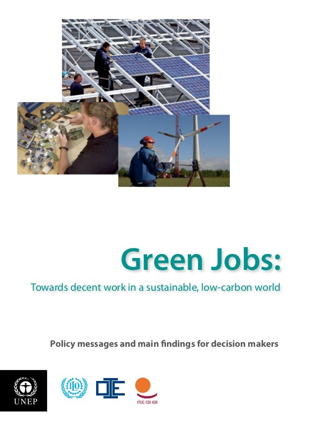 Policy messages and main findings for decision makers Towards decent work in a sustainable, low-carbon world Green Jobs: