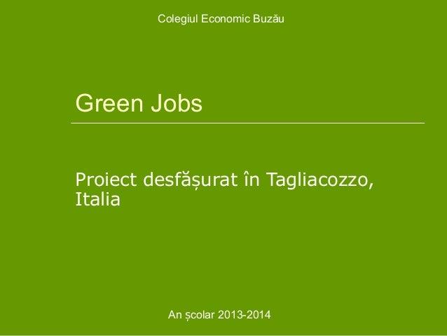 Colegiul Economic Buzău  Green Jobs Proiect desfășurat în Tagliacozzo, Italia  An școlar 2013-2014