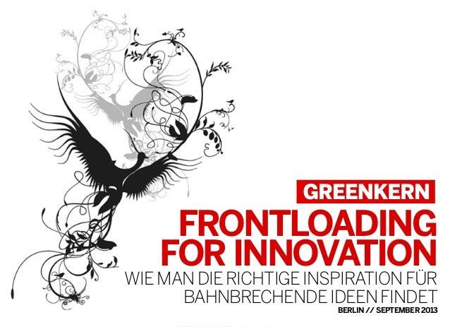 FRONTLOADING FORINNOVATION WIEMANDIERICHTIGEINSPIRATIONFÜR BAHNBRECHENDEIDEENFINDET BERLIN//SEPTEMBER2013