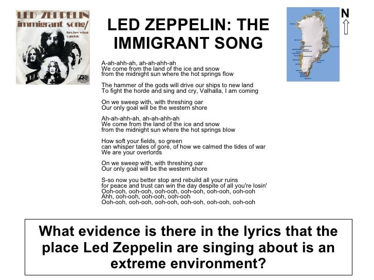 LED ZEPPELIN: THE IMMIGRANT SONG <ul><li>A-ah-ahh-ah, ah-ah-ahh-ah We come from the land of the ice and snow from the midn...