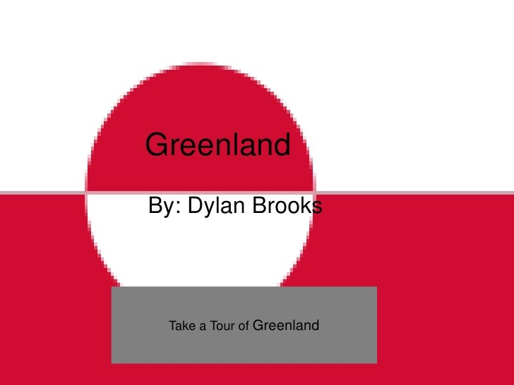 Greenland By: Dylan Brooks      Take a Tour of Greenland