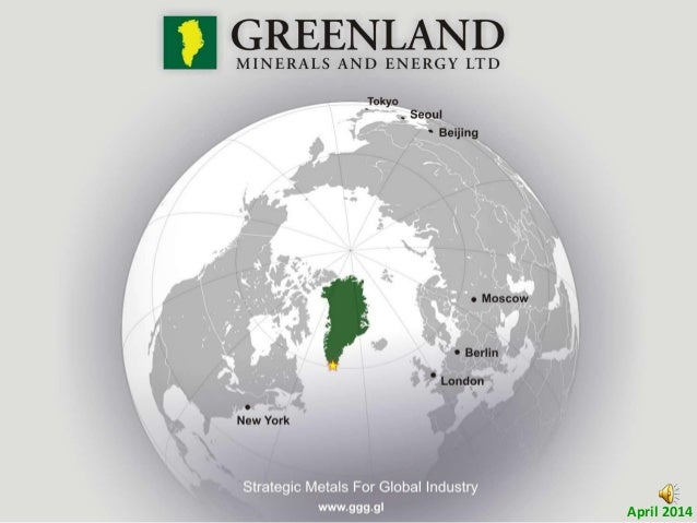 Greenland Minerals and Energy Company Presentation, Symposium Investor Roadshow April 2014