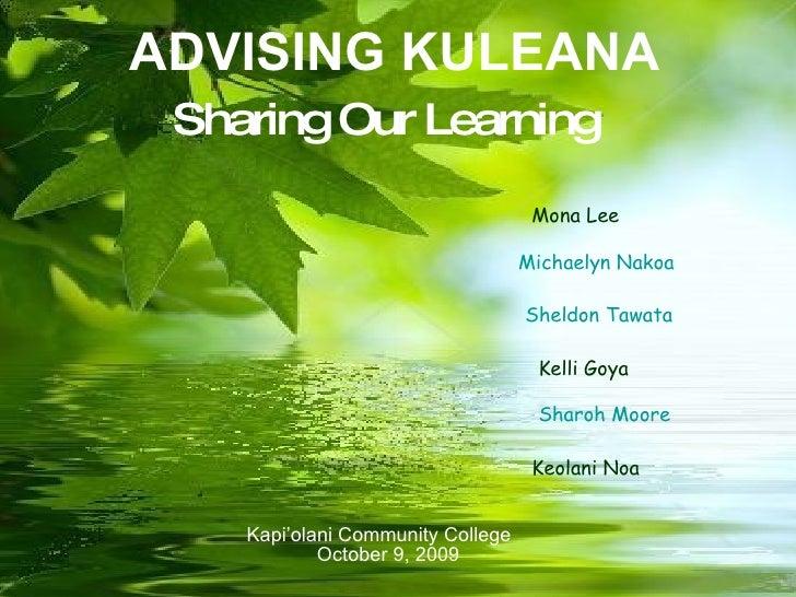 ADVISING KULEANA  Across the UH System ADVISING KULEANA October 9, 2009 Sharing Our Learning Michaelyn Nakoa Sheldon Tawat...