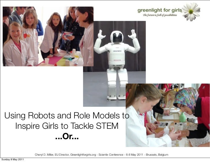 Using Robots and Role Models to     Inspire Girls to Tackle STEM                 ...Or...                    Cheryl D. Mil...