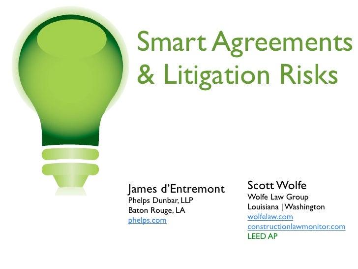 Smart Agreements   & Litigation Risks   James d'Entremont    Scott Wolfe Phelps Dunbar, LLP   Wolfe Law Group Baton Rouge,...