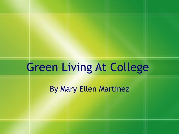 Green Living At College  By Mary Ellen Martinez