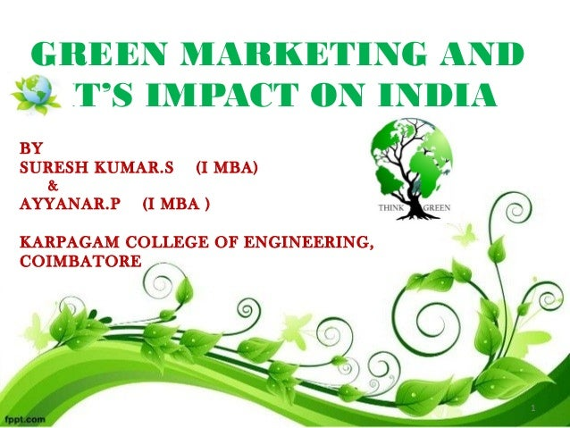 GREEN MARKETING AND IT'S IMPACT ON INDIA BY SURESH KUMAR.S (I MBA) & AYYANAR.P (I MBA ) KARPAGAM COLLEGE OF ENGINEERING, C...