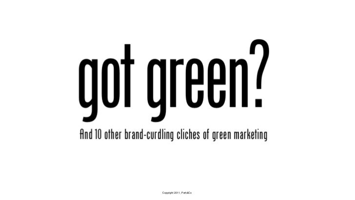 """""""Got green?"""" and Other Brand-Curdling Clichés to Avoid in Green Marketing"""