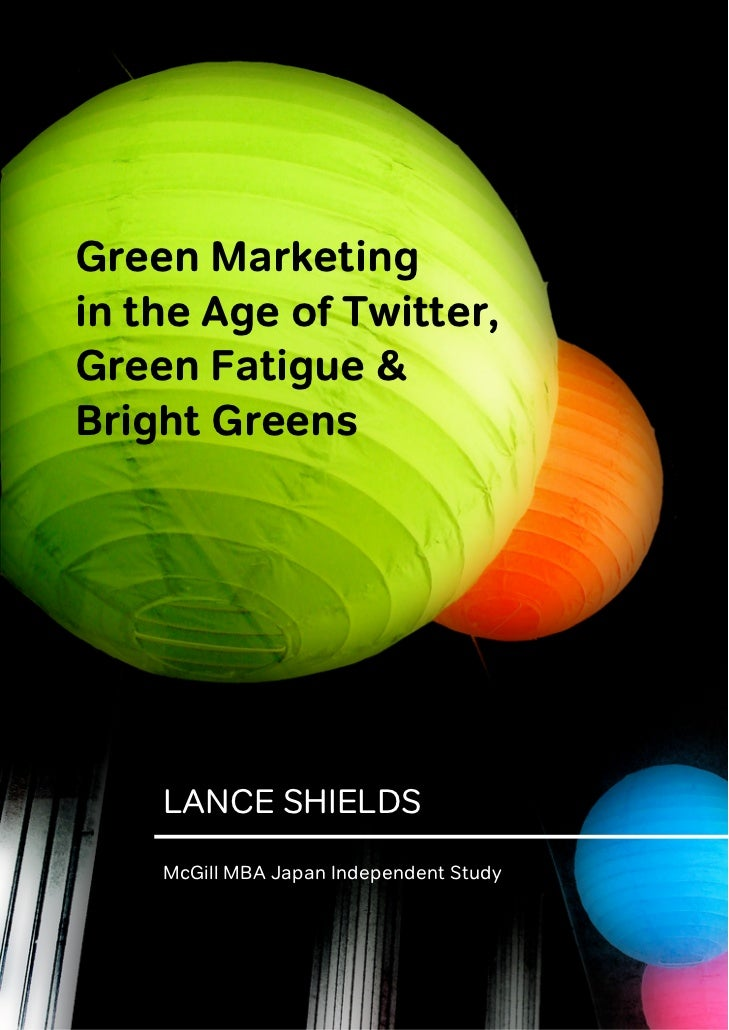 Green Marketing in the Age of Twitter, Green Fatigue & Bright Greens  McGill MBA Japan Independent Study             LANCE...