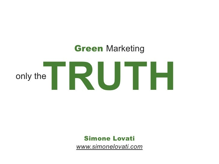 Green Marketing           TRUTH only the                  Simone Lovati            www.simonelovati.com