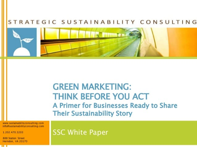 GREEN MARKETING:THINK BEFORE YOU ACTA Primer for Businesses Ready to ShareTheir Sustainability StorySSC White Paper
