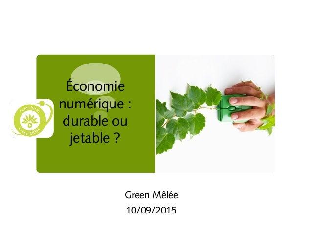 Économie numérique : durable ou jetable ? Green Mêlée 10/09/2015