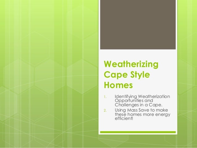 WeatherizingCape StyleHomes1.   Identifying Weatherization     Opportunities and     Challenges in a Cape.2.   Using Mass ...