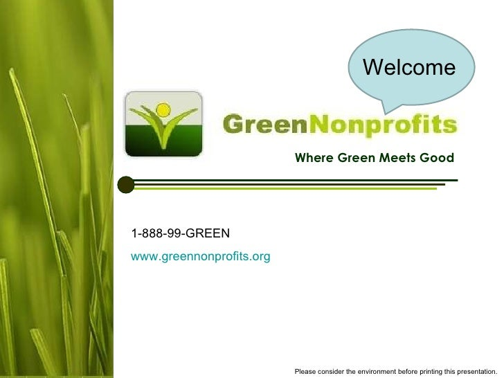 Where Green Meets Good 1-888-99-GREEN www.greennonprofits.org   Please consider the environment before printing this prese...