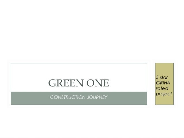 CONSTRUCTION JOURNEY GREEN ONE 5 star GRIHA rated project