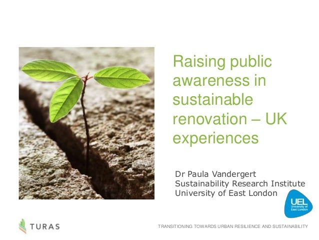 TRANSITIONING TOWARDS URBAN RESILIENCE AND SUSTAINABILITY Raising public awareness in sustainable renovation – UK experien...
