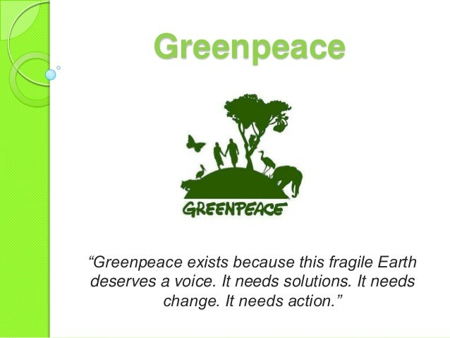 """Greenpeace """"Greenpeace exists because this fragile Earth deserves a voice. It needs solutions. It needs change. It needs a..."""