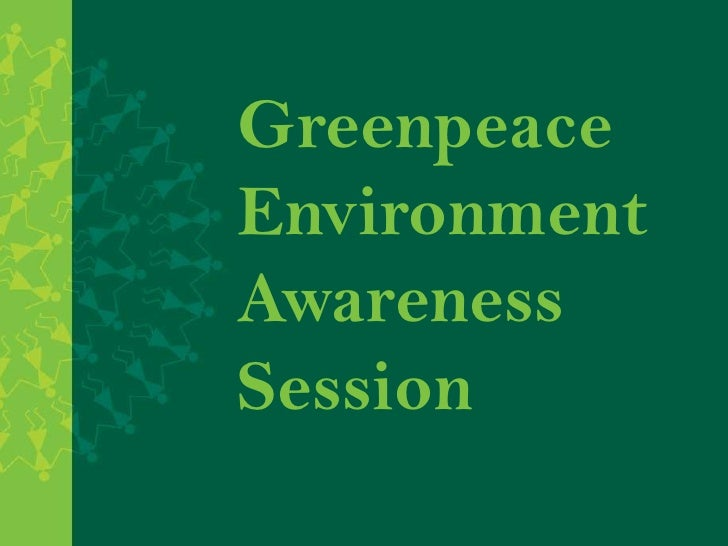 Greenpeace Environment<br />Awareness Session <br />