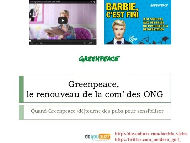 Greenpeace,le renouveau de la com' des ONGhttp://doyoubuzz.com/laetitia-vieirahttp://twitter.com_modern_girl_Quand Greenpe...