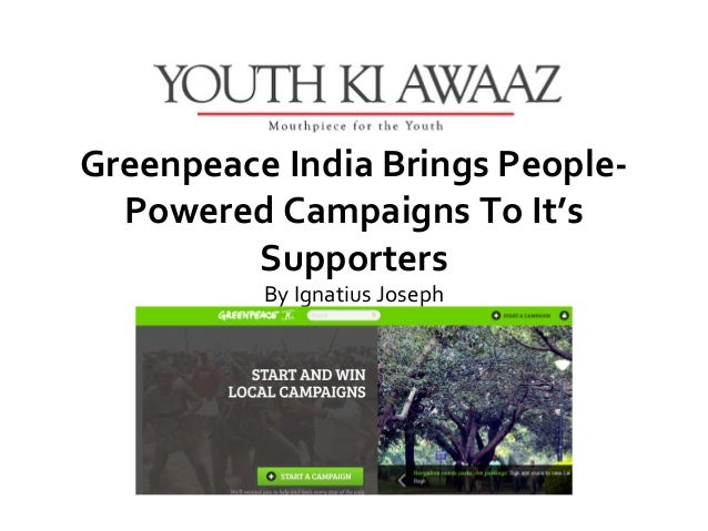 Greenpeace India Brings People-  Powered Campaigns To It's         Supporters          ByIgnatiusJoseph