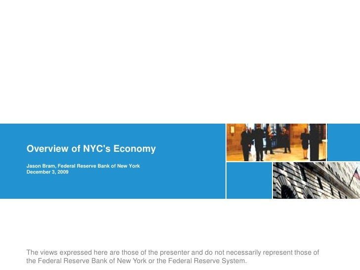 Overview of NYC's Economy Jason Bram, Federal Reserve Bank of New York December 3, 2009     The views expressed here are t...