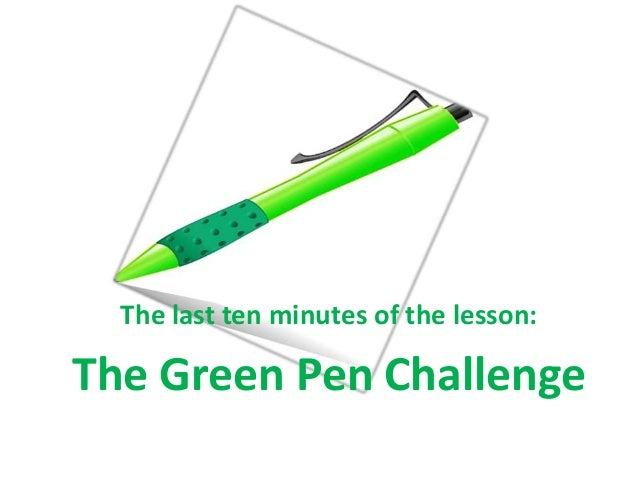 The last ten minutes of the lesson:The Green Pen Challenge