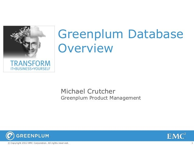 Greenplum Database Overview  Michael Crutcher  Greenplum Product Management  © Copyright 2012 EMC Corporation. All rights ...