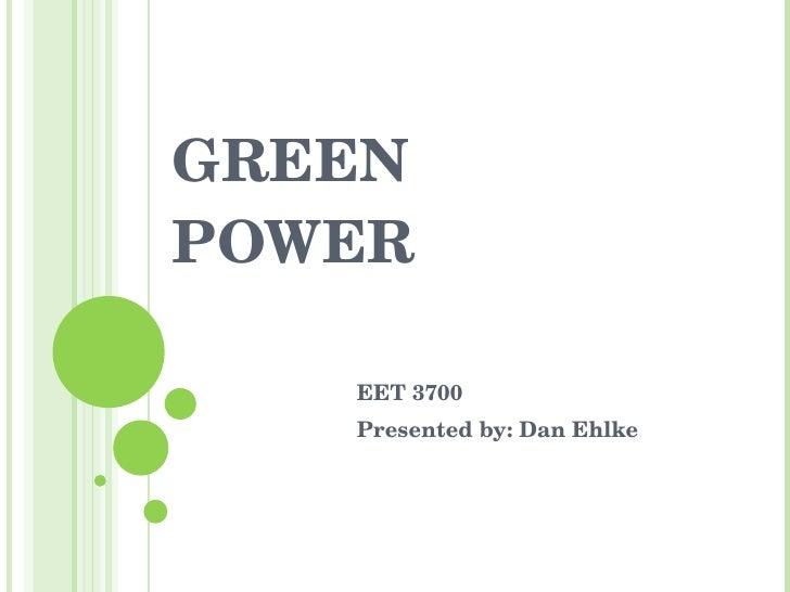GREEN POWER EET 3700 Presented by: Dan Ehlke