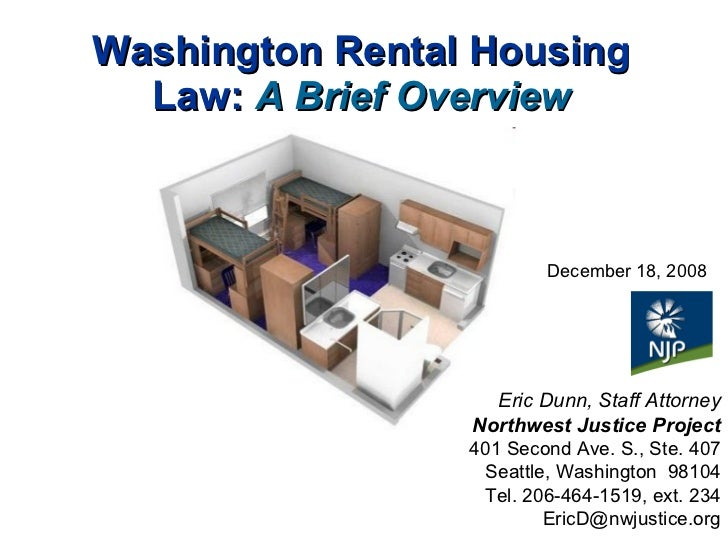 Washington Rental Housing Law:   A Brief Overview December 18, 2008 Eric Dunn, Staff Attorney Northwest Justice Project 40...
