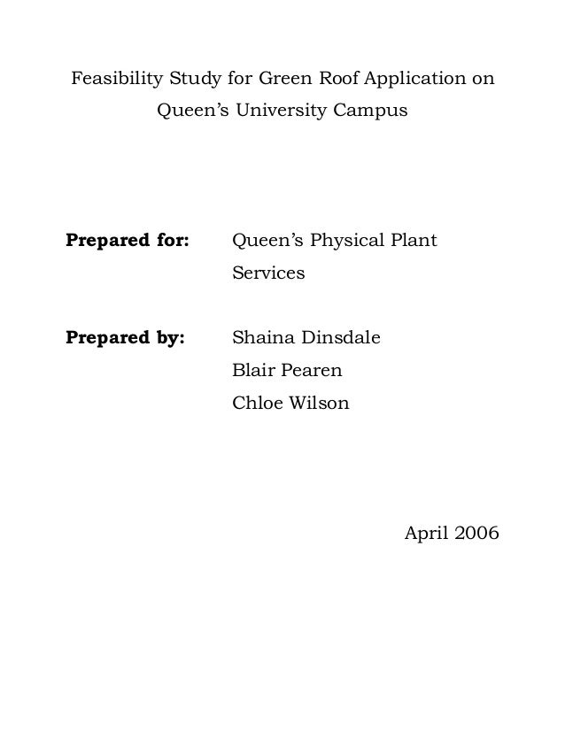 Feasibility Study for Green Roof Application on Queen's University Campus Prepared for: Queen's Physical Plant Services Pr...