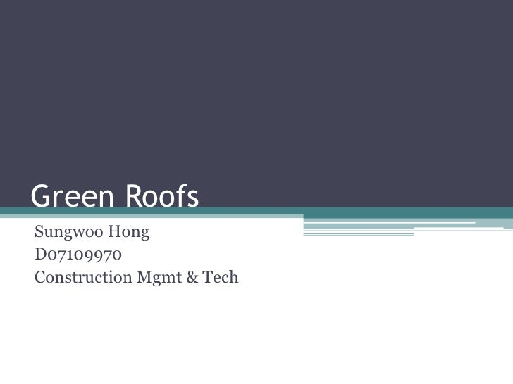Green Roofs<br />Sungwoo Hong<br />D07109970<br />Construction Mgmt & Tech<br />