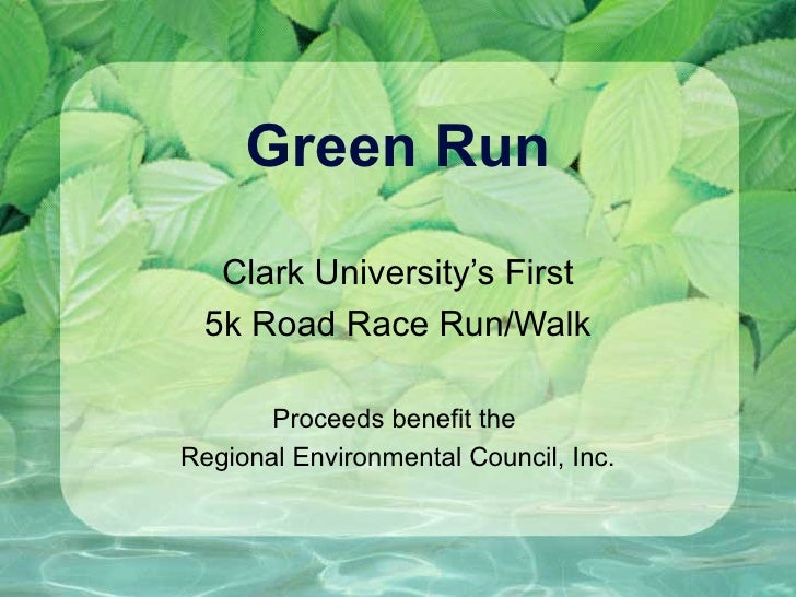 Green Run Clark University's First 5k Road Race Run/Walk Proceeds benefit the  Regional Environmental Council, Inc.