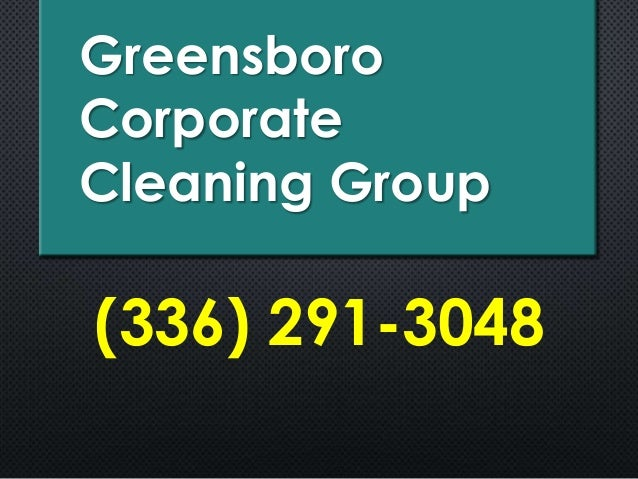 Greensboro Corporate Cleaning Group (336) 291-3048