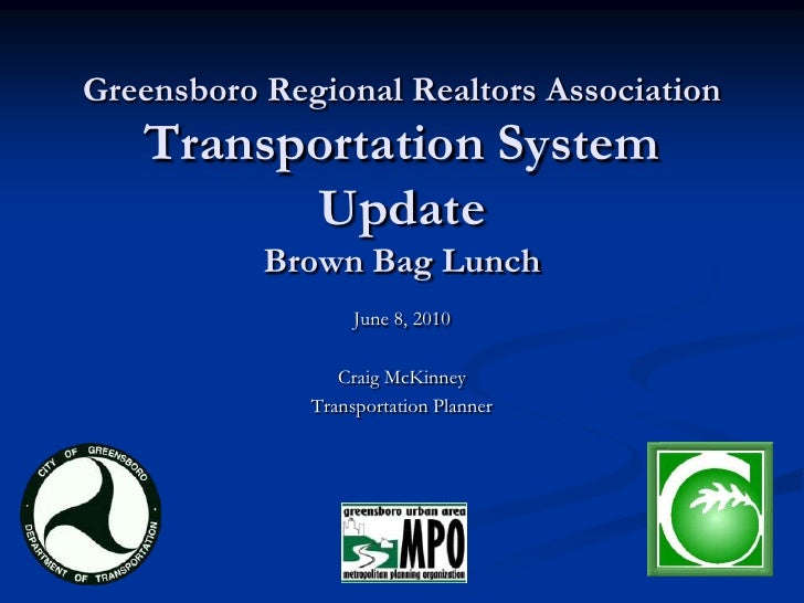 Greensboro Regional Realtors AssociationTransportation System UpdateBrown Bag Lunch<br />June 8, 2010<br />Craig McKinney<...