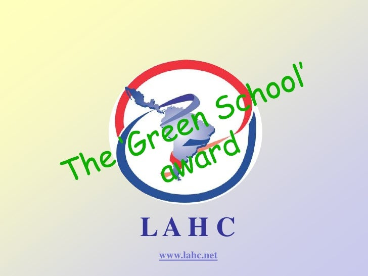 The 'Green School' award<br />L A H C <br />www.lahc.net<br />