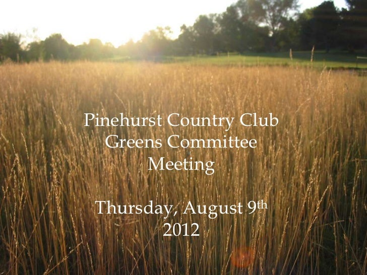 Pinehurst Country Club  Greens Committee       Meeting Thursday, August 9th        2012