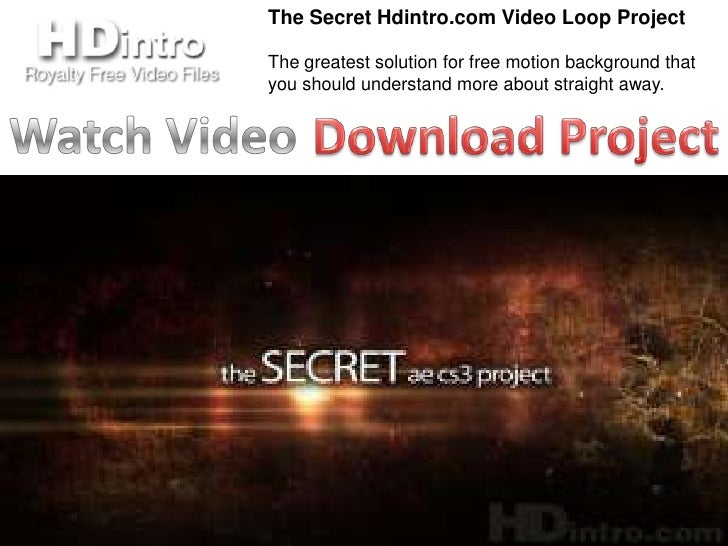 The Secret Hdintro.com Video Loop ProjectThe greatest solution for free motion background thatyou should understand more a...
